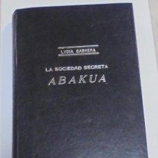 Libros: LA SOCIEDAD SECRETA ABAKUÁ. LYDIA CABRERA. DEDICATORIA. EDICIONES C.R. HABANA. 1958. VER FOTOS. LEER. Lote 124492383