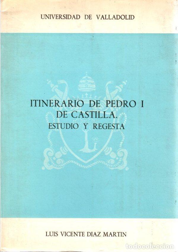 ITINERARIO DE PEDRO I DE CASTILLA - DÍAZ MARTÍN, LUIS VICENTE (Libros sin clasificar)