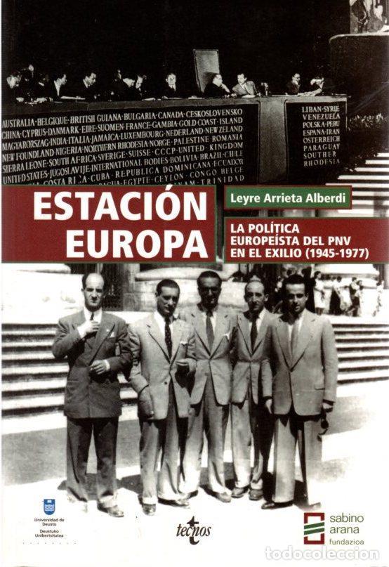 ESTACIÓN EUROPA. LA POLÍTICA EUROPEÍSTA DEL PNV EN EL EXILIO (1945-1977) - ARRIETA ALBERDI, LEYRE (Libros sin clasificar)