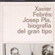 Libri di seconda mano: JOSEP PLA, BIOGRAFÍA DEL GRAN TIPO - FEBRES, XAVIER. Lote 124957799