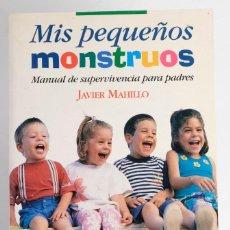 Libros: MIS PEQUEÑOS MONSTRUOS. MANUAL DE SUPERVIVENCIA PARA PADRES. JAVIER MAHILLO. ED. ESPASA. Lote 125350963