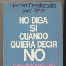 Libros: HERBERT FENNNSTERHEIM/JEAN BAER. NO DIGA SI CUANDO QUIERA DECIR NO. GRIJALBO 1986. Lote 125937880