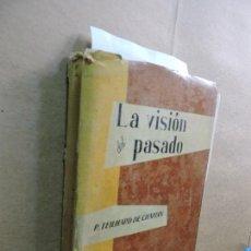 Libros: LA VISIÓN DEL PASADO. TEILHARD DE CHARDIN, PIERRE. ED. TAURUS. MADRID 1958. Lote 126101203