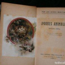 Libros: F1 POBRES ANIMALES POR LOS SERES INDEFENSOS ANTOLOGIA ZOOFILA DE PRINCIPIOS DEL SIGLO XX. Lote 126116583