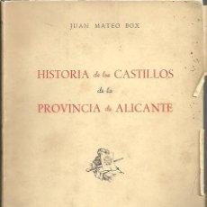 Libros: HISTORIA DE LOS CASTILLOS DE LA PROVINCIA DE ALICANTE. - MATEO BOX, JUAN.. Lote 109842531