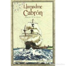 Libros: LLAMADME CABRÓN : HISTORIA DE UN PIRATA. Lote 126246579