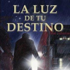 Libros: LA LUZ DE TU DESTINO. Lote 126248323
