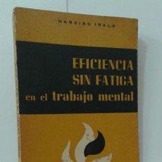 Libros: EFICIENCIA SIN FATIGA EN EL TRABAJO MENTAL - IRALA, NARCISO. Lote 127056018