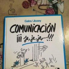 Libros: COMUNICACIÓN ¡¡¡JE, JE, JE!!! - GABS / JISSEY - 1ª EDICIÓN ENERO 1994. Lote 127759355