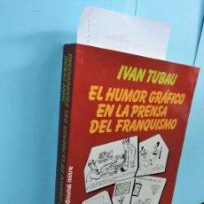 Libros: EL HUMOR GRÁFICO EN LA PRENSA DEL FRANQUISMO. TUBAU, IVAN. ED. MITRE. BARCELONA 1987. Lote 127924911