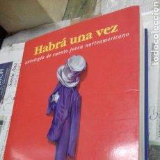 Libros: HABRA UNA VEZ.ANTOLOGIA DE CUENTO JOVEN NORTEAMERICANO.. Lote 128652575
