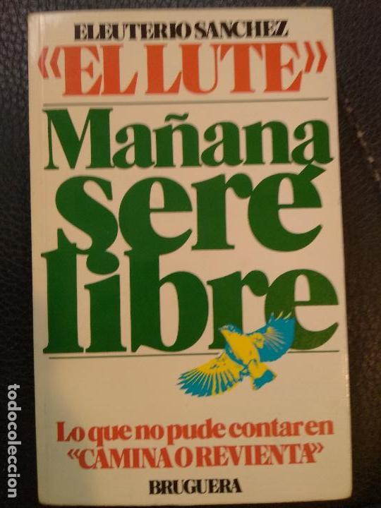 Mañana Seré Libre Eleuterio Sánchez El Lute Comprar Libros Sin Clasificar En Todocoleccion 129074199