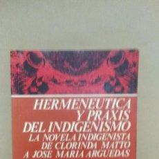 Libros: JULIO RODRIGUEZ - LUIS , HERMENEUTICA Y PRAXIS DEL INDIGENISMO , LA NOVELA INDIGENISTA.... Lote 129478295