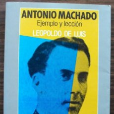 Libros: ANTONIO MACHADO. EJEMPLO Y LECCION. LEOPOLDO DE LUIS.1988. Lote 129658699