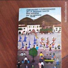Libros: ANECDOTAS Y CURIOSIDADES DE LA SEMANA SANTA MALAGUEÑA NAZARENO VERDE . Lote 129959479