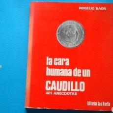 Libros: LA CARA HUMANA DE UN CAUDILLO .401 ANÉCDOTAS .ROGELIO BAON .ED.SANMARTÍN .. Lote 130322143