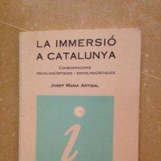 Libros: LA IMMERSIÓ A CATALUNYA. CONSIDERACIONS PSICOLONGÜÍSTIQUES I SOCIOLONGÜÍSTIQUES (ARTIGAL). Lote 130553395