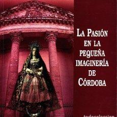 Libros: LA PASION EN LA PEQUEÑA IMAGINERIA DE CORDOBA. - CATALOGO.. Lote 130697354