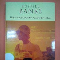 Libros: UNA AMERICANA CONSENTIDA. RUSSELL BANKS. Lote 130729779