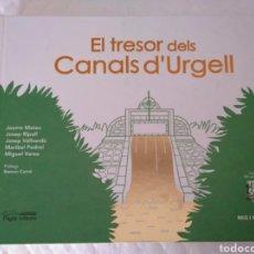 Libros: LIBRO EL TRESOR DELS CANALS D URGELL. L'AIGUA COM A FACTOR TRANSFORMADOR D'UN TERRITORI. JAUME MATEU. Lote 131068316