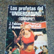 Libros: LOS PROFETAS DEL UNDERGROUND ( GROUPIE ) -- J. FABIAN Y J. BYRNE -- 1969 --. Lote 131434726