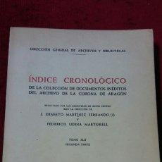 Libros: INDICE CRONOLÓGICO DE LA COLECCIÓN DE DOCUMENTOS INÉDITOS DEL ARCHIVO DE LA CORONA DE ARAGÓN.. Lote 131519706