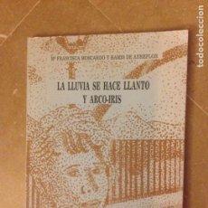 Libros: LA LLUVIA SE HACE LLANTO Y ARCO-IRIS (Mª FRANCISCA MOSCARDÓ Y RAMIS DE AYREFLOR). Lote 132347953