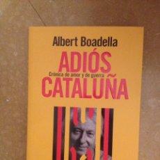 Libros: ADIÓS A CATALUÑA. CRÓNICA DE AMOR Y DE GUERRA (ALBERT BOADELLA). Lote 132472055