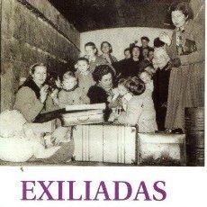 Libros: EXILIADAS: ESCRITORAS, GUERRA CIVIL Y MEMORIA - MARTÍNEZ, JOSEBE. Lote 133798634