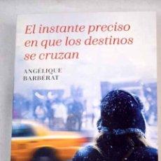 Libros: EL INSTANTE PRECISO EN QUE LOS DESTINOS SE CRUZAN. Lote 133875651
