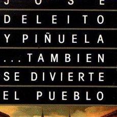 Libros: TAMBIÉN SE DIVIERTE EL PUEBLO - DELEITO Y PIÑUELA, JOSÉ. Lote 133885383