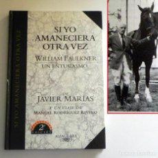 Libros: SI YO AMANECIERA OTRA VEZ LIBRO WILLIAM FAULKNER UN ENTUSIASMO JAVIER MARÍAS Y VIAJE DE M. RODRÍGUEZ. Lote 133918458