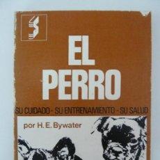 Libros: EL PERRO. SU CUIDADO, SU ENTRENAMIENTO, SU SALUD. BYWATER. Lote 134013914