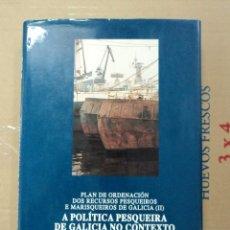 Libros: A POLÍTICA PESQUEIRA DE GALICIA NO CONTEXTO COMUNITARIO - XUNTA DE GALICIA . Lote 134040550