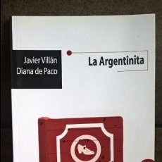 Libros: LA ARGENTINITA. JAVIER VILLAN Y DIANA DE PACO. ARTEZBLAI PRIMERA EDICION 2014. TEXTOS TEATRALES. . Lote 134372042
