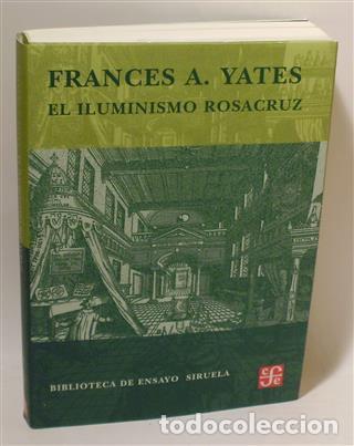 EL ILUMINISMO ROSACRUZ - YATES, FRANCES AMELIA (Libros sin clasificar)