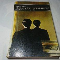 Libros: EL DADA Y EL SURREALISMO, DE DAWN ADES, CON 62 ILUSTRACIONES EN COLOR. Lote 135465251