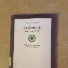 Libros: LA DIFERÈNCIA INQUIETANT. VELLES I NOVES ESTRATÈGIES CULTURALS DELS GITANOS (TERESA SAN ROMÁN). Lote 135958027