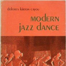 Libros: MODERN JAZZ DANCE. - KIRTON CAYOU, DOLORES. - PALO ALTO (CALIFORNIA), 1971.. Lote 123205118
