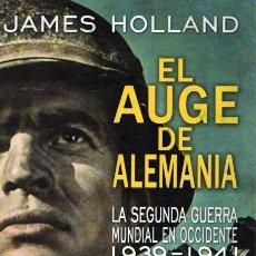 Libros: EL AUGE DE ALEMANIA: LA SEGUNDA GUERRA MUNDIAL EN OCCIDENTE 1939-1941 - HOLLAND, JAMES. Lote 136441354