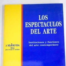 Libros: LOS ESPECTÁCULOS DEL ARTE: INSTITUCIONES Y FUNCIONES DEL ARTE CONTEMPORÁNEO. Lote 136530928