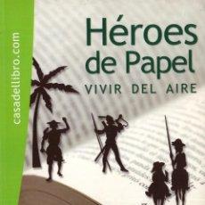 Libros: HEROES DE PAPEL. VIVIR DEL AIRE - OFERTAS DOCABO. Lote 136653294