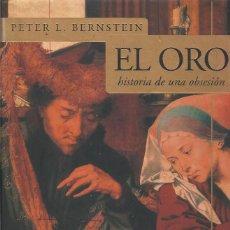 Libros: EL ORO. HISTORIA DE UNA OBSESIÓN, PETER L. BERNSTEIN. Lote 137242218