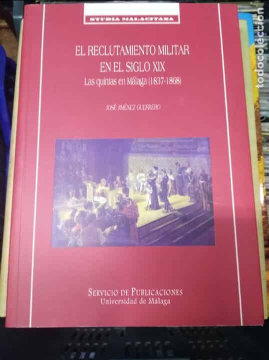 EL RECLUTAMIENTO MILITAR EN EL SIGLO XIX LAS QUINTAS EN MALAGA 1837-1868 JOSE JIMENEZ GUERRERO (Libros sin clasificar)