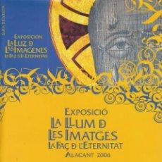 Libros: EXPOSICIÓ LA LLUM DE LES IMATGES. LA FAÇ DE L'ETERNITAT - GENERALITAT VALENCIANA. Lote 137084733