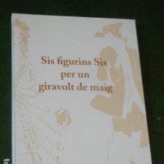 Libros: SIS FIGURINS SIS PER UN GIRAVOLT DE MAIG. Lote 137934098