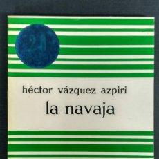 Libros: LA NAVAJA - HÉCTOR VÁZQUEZ AIZPIRI. Lote 138150852