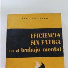 Libros: EFICIENCIA SIN FATIGA, EN EL TRABAJO MENTAL - NARCISO IRALA - BILBAO 1957. Lote 139159902