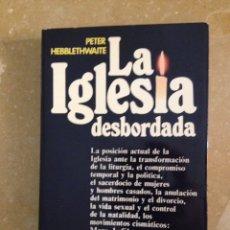 Libros: LA IGLESIA DESBORDADA (PETER HEBBLETHWAITE) NOGUER. Lote 139285392