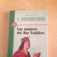 Libros: LAS MUJERES DEL REY CATÓLICO (FERNANDO VIZCAÍNO CASAS) PLANETA. Lote 139286658